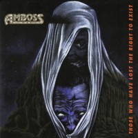 AMBOSS - Those Who Have Lost The Right To Exist CD