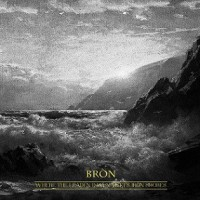BRON - Where Leaden Dawn Meets Iron Shores  Digipack CD
