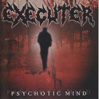 EXECUTER - Psychotic Mind  CD