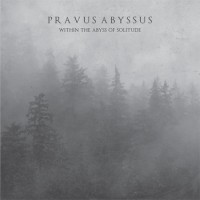 PRAVUS ABYSSUS - Within The Abyss Of Solitude MCD