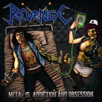 REVENGE - Metal Is: Addiction And Obsession CD